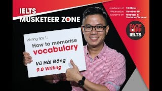 IELTS MUSKETEER ZONE | Ep 1: How to memorise vocabulary  | Vũ Hải Đăng 9.0 IELTS Writing