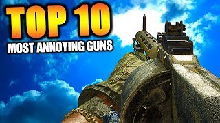 "Top 10 ""MOST ANNOYING GUNS"" in COD HISTORY 