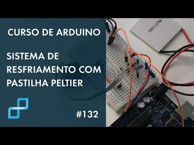 SISTEMA DE RESFRIAMENTO COM PASTILHA PELTIER | Curso de Arduino #132