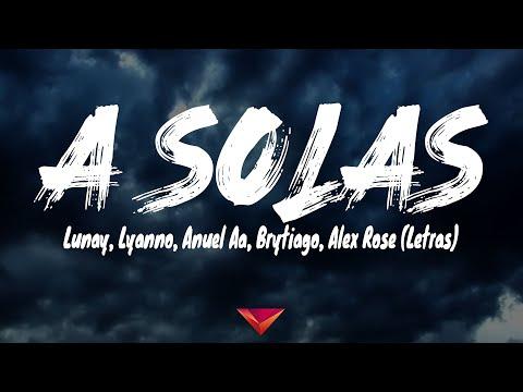 Lunay, Lyanno, Anuel Aa, Brytiago, Alex Rose - A Solas (Letras)