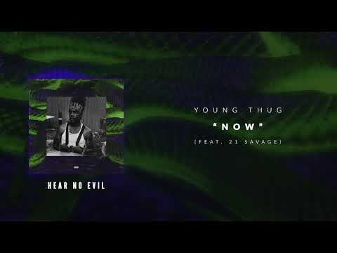 Young Thug - Now (ft. 21 Savage) [Official Audio Video]