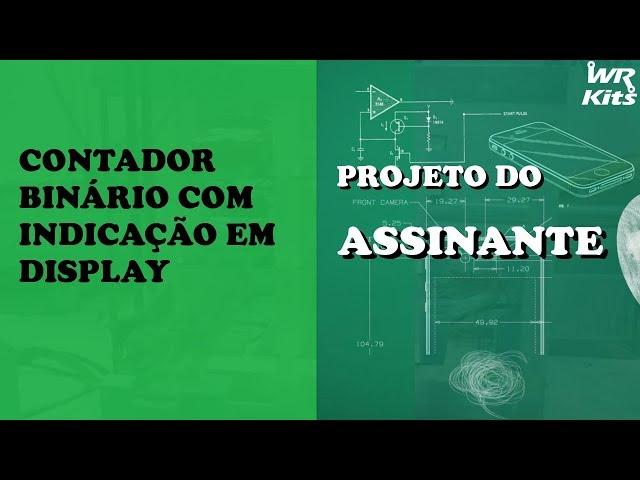 CONTADOR BINÁRIO COM INDICAÇÃO EM DISPLAY | Projeto do Assinante