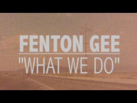 "Fenton Gee ""What We Do"" (official video)"