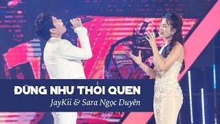 JayKii ft. Sara | ĐỪNG NHƯ THÓI QUEN (Live)