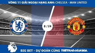 Big Bet - Vòng 11 giải Ngoại hạng Anh: Đá sân nhà nhưng Chelsea khó thắng Man United