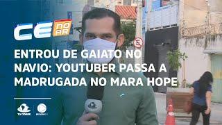 ENTROU DE GAIATO NO NAVIO: Youtuber passa a madrugada no Mara Hope