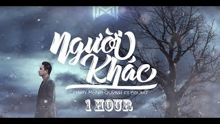 [1 HOUR] Người Khác - Phan Mạnh Quỳnh