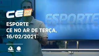 Esporte CE no Ar de terça, 16/02/2021
