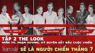 Tập 2 the look   Phạm Hương, Minh Tú, Kỳ Duyên và team sẽ bắt đầu tranh tài để tìm người chiến thắng