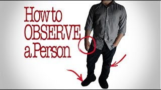 How to Observe a person: Things to Look For