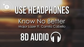 Major Lazer - Know No Better (8D AUDIO) ft. Camila Cabello, Travis Scott, Quavo