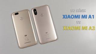 Có nên nâng cấp từ Xiaomi Mi A1 lên Xiaomi Mi Mi A2 không??? So sánh chi tiết !!!
