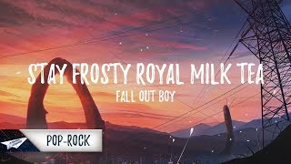 Fall Out Boy - Stay Frosty Royal Milk Tea (Lyrics / Lyric Video)