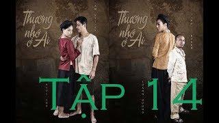 Thương Nhớ Ở Ai Tập 14-VTV3 Phim Việt Nam
