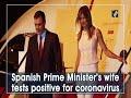 Spanish Prime Minister's wife tests positive for coronavirus