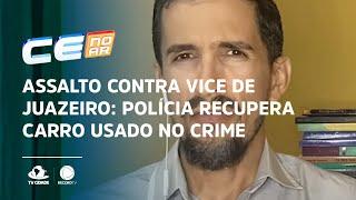 Assalto contra vice de Juazeiro: polícia recupera carro usado no crime
