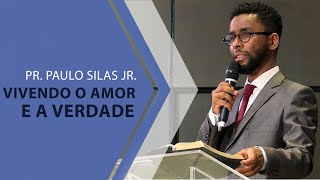 05/01/20 - Vivendo o amor e a verdade - Pr. Paulo Silas Jr.