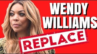 WENDY WILLIAMS REPLACED
