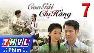 THVL | Con gái chị Hằng - Tập 7