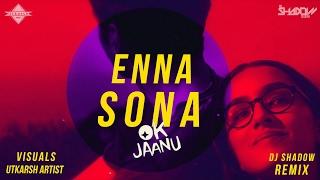 Enna Sona Remix – Dj Shadow Dubai – Ok Jaanu