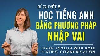 #8 Học tiếng Anh bằng phương pháp nhập vai