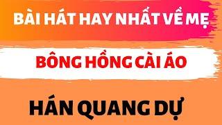 Bài hát hay nhất về mẹ- Bông hồng cài áo- Hán Quang Dự