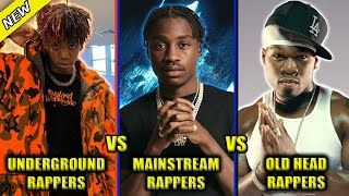 UNDERGROUND RAPPERS VS MAINSTREAM RAPPERS VS OLD HEAD RAPPERS