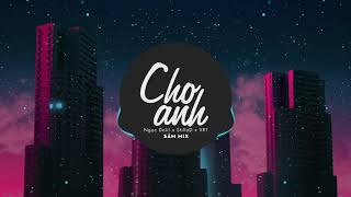 Cho Anh - Ngọc Dolil x StillaD x VRT (SÂM Mix)