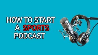 How To Start A Sports Podcast (For Beginners)