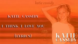 Katie Cassidy - I Think I Love You (lyrics)