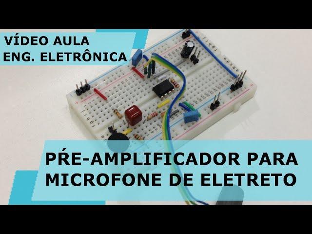 PRÉ-AMPLIFICADOR PARA MICROFONE DE ELETRETO Vídeo Aula #171