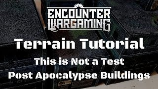 Terrain Tutorial - This is Not a Test Ep. 1 - Post Apocalypse City Buildings