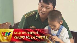 NHẬT KÝ CHIẾN SĨ | CHÚNG TÔI LÀ CHIẾN SĨ | 09/06/2017 | VTV GO