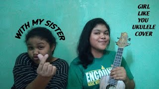 Girls Like You by Maroon 5 Ukulele cover with my sister 🖤