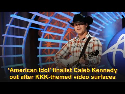 'American Idol' finalist Caleb Kennedy out after KKK-themed video surfaces