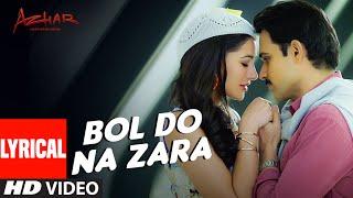 BOL DO NA ZARA Lyrical Video Song   AZHAR   Emraan Hashmi, Nargis Fakhri   Armaan Malik,Amaal Mallik