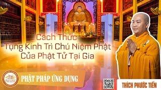 Cách Thức Tụng Kinh Trì Chú Niệm Phật Của Phật Tử Tại Gia (KT39) - Thích Phước Tiến Mới Nhất 2014