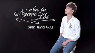 Nếu Ta Ngược Lối - Đinh Tùng Huy [ Lyrics ]