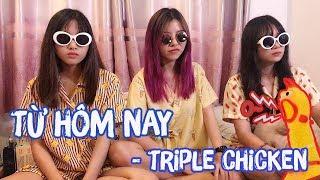 Cover Từ Hôm Nay - Chi Pu Bằng Giọng Gà || TAM CA 3 CON GÀ - OHSUSU NABEE MEL