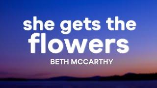 Beth McCarthy - She Gets the Flowers (Lyrics)