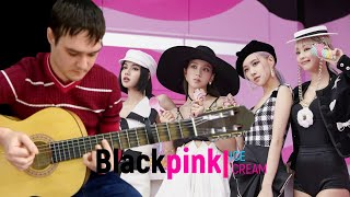 Blackpink - Ice Cream Guitar Fingerstyle FREE TABS Classical Guitar