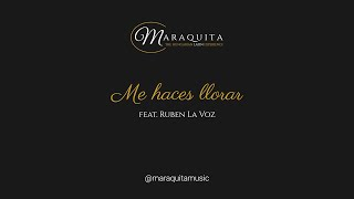 Maraquita - Maria y Los Chicos - Me haces llorar (feat  Ruben La Voz) [Official Lyric Video]