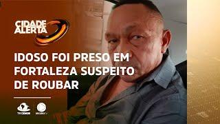 Idoso foi preso em Fortaleza suspeito de roubar R$ 170 mil reais