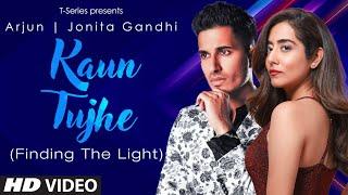 Kaun Tujhe (Finding The Light) – Arjun – Jonita Gandhi