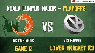 [VODs] TNC vs Vici Gaming | GAME 2 | Kuala Lumpur Major | Playoffs - Lower Bracket R3 | Amazing Dota