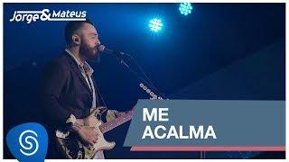 Jorge & Mateus - Me Acalma (Como Sempre Feito Nunca) [Vídeo Oficial]