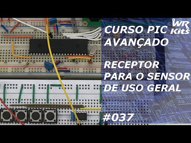 RECEPTOR PARA O SENSOR DE USO GERAL | Curso de PIC Avançado #037