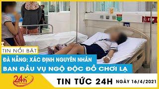 Tin Nóng Đà Nẵng đã Xác định nguyên nhân ban đầu vụ 32 học sinh ngộ độc đồ chơi lạ | TV24h