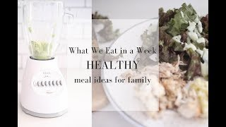 What We Eat in a Week- Easy Healthy Meal Ideas for Family