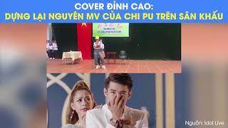 COVER ĐỈNH CAO DỰNG LẠI NGUYÊN MV CỦA CHI PU TRÊN SÂN KHẤU